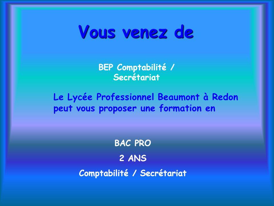 Vous venez de BEP Comptabilité / Secrétariat Le Lycée Professionnel Beaumont à Redon peut vous proposer une formation en BAC PRO 2 ANS Comptabilité /