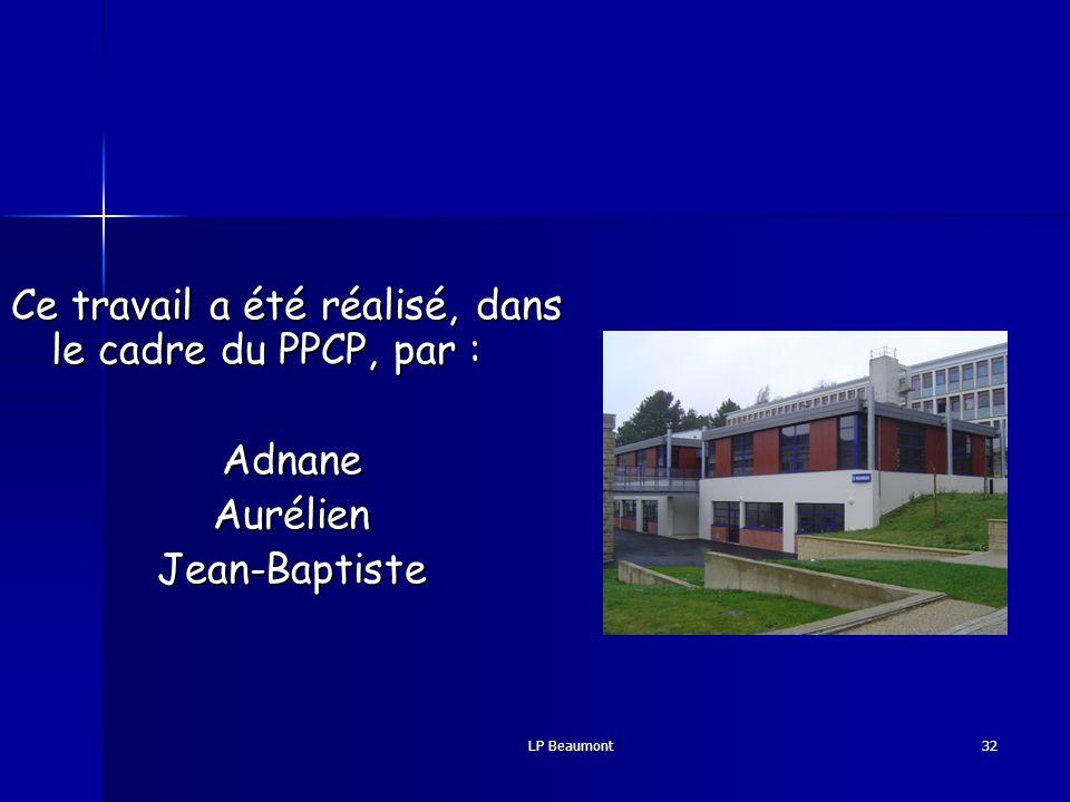 LP Beaumont32 Ce travail a été réalisé, dans le cadre du PPCP, par : AdnaneAurélienJean-Baptiste