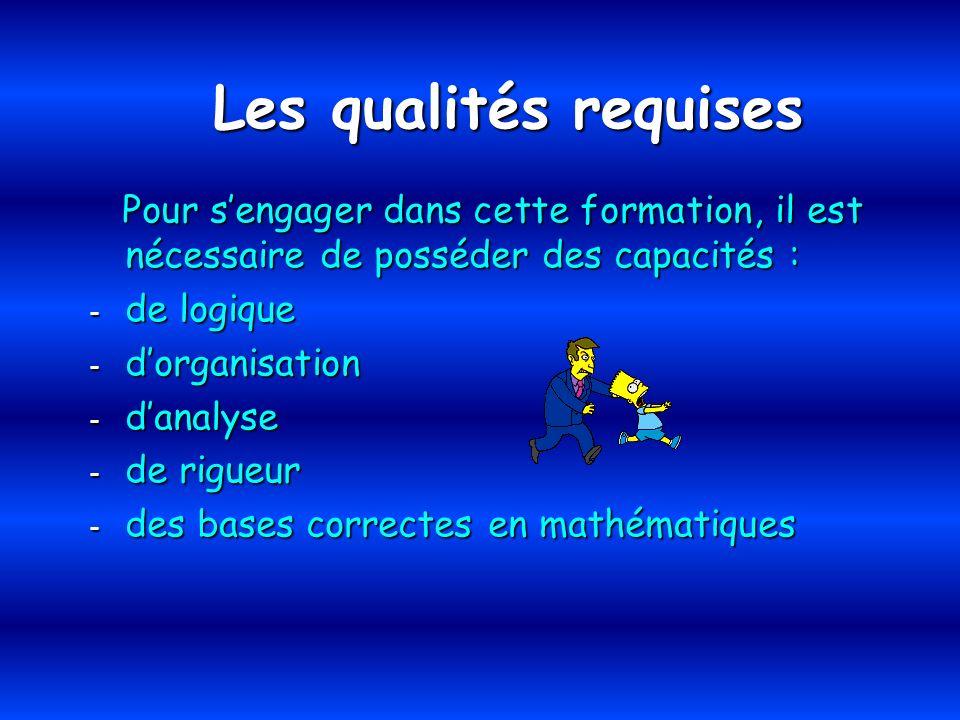 Les qualités requises Pour sengager dans cette formation, il est nécessaire de posséder des capacités : Pour sengager dans cette formation, il est néc