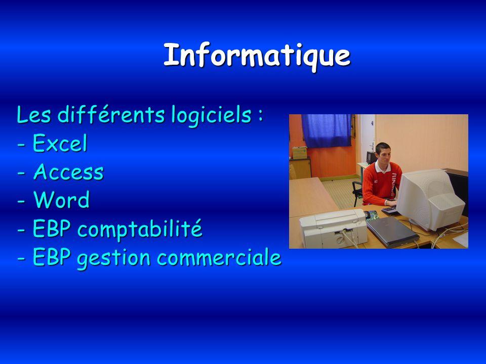 Informatique Les différents logiciels : - Excel - Access - Word - EBP comptabilité - EBP gestion commerciale