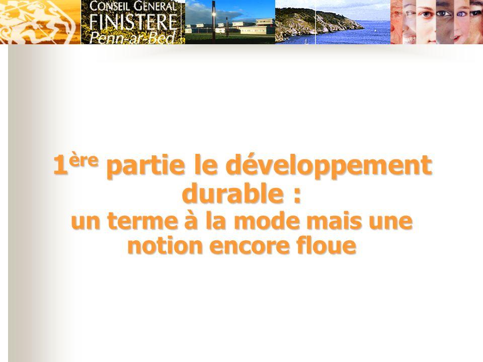 1 ère partie le développement durable : un terme à la mode mais une notion encore floue