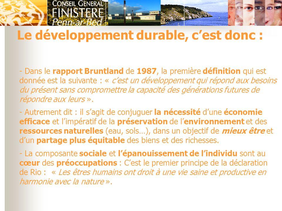 Le développement durable, cest donc : - Dans le rapport Bruntland de 1987, la première définition qui est donnée est la suivante : « cest un développe
