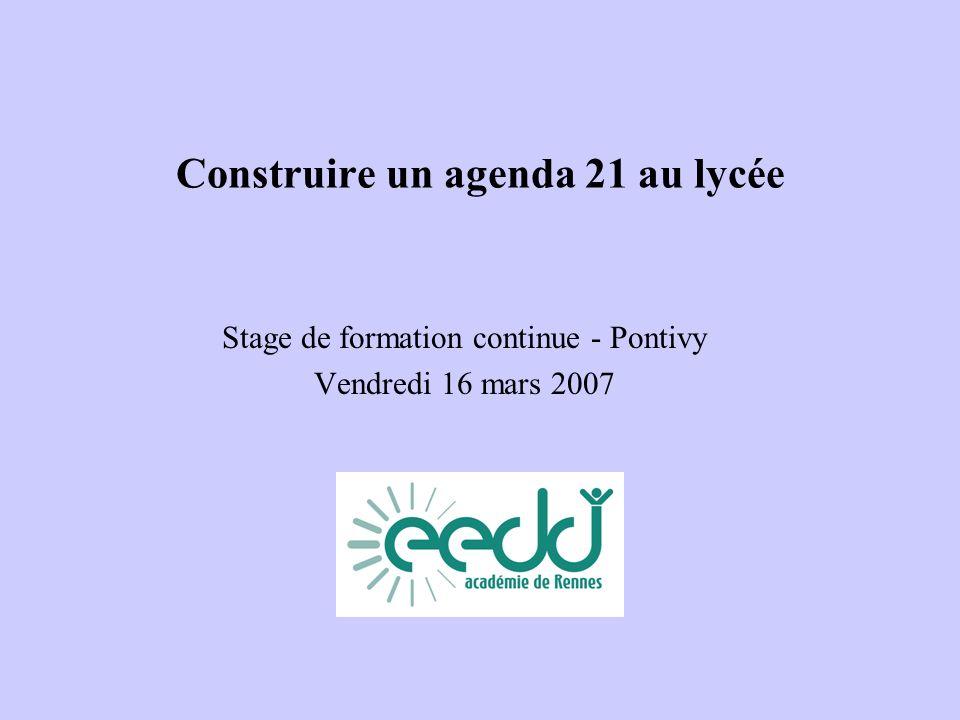 Construire un agenda 21 au lycée Stage de formation continue - Pontivy Vendredi 16 mars 2007