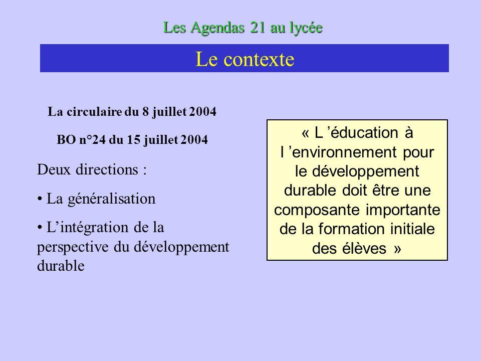 Les Agendas 21 au lycée La circulaire du 8 juillet 2004 BO n°24 du 15 juillet 2004 Deux directions : La généralisation Lintégration de la perspective