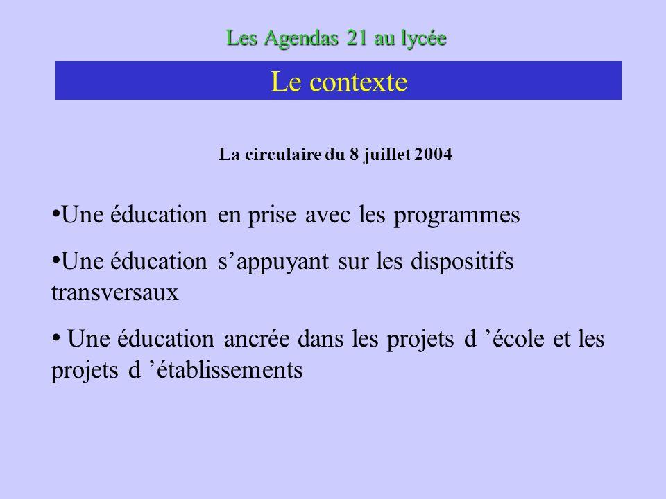 Les Agendas 21 au lycée La circulaire du 8 juillet 2004 Une éducation en prise avec les programmes Une éducation sappuyant sur les dispositifs transve