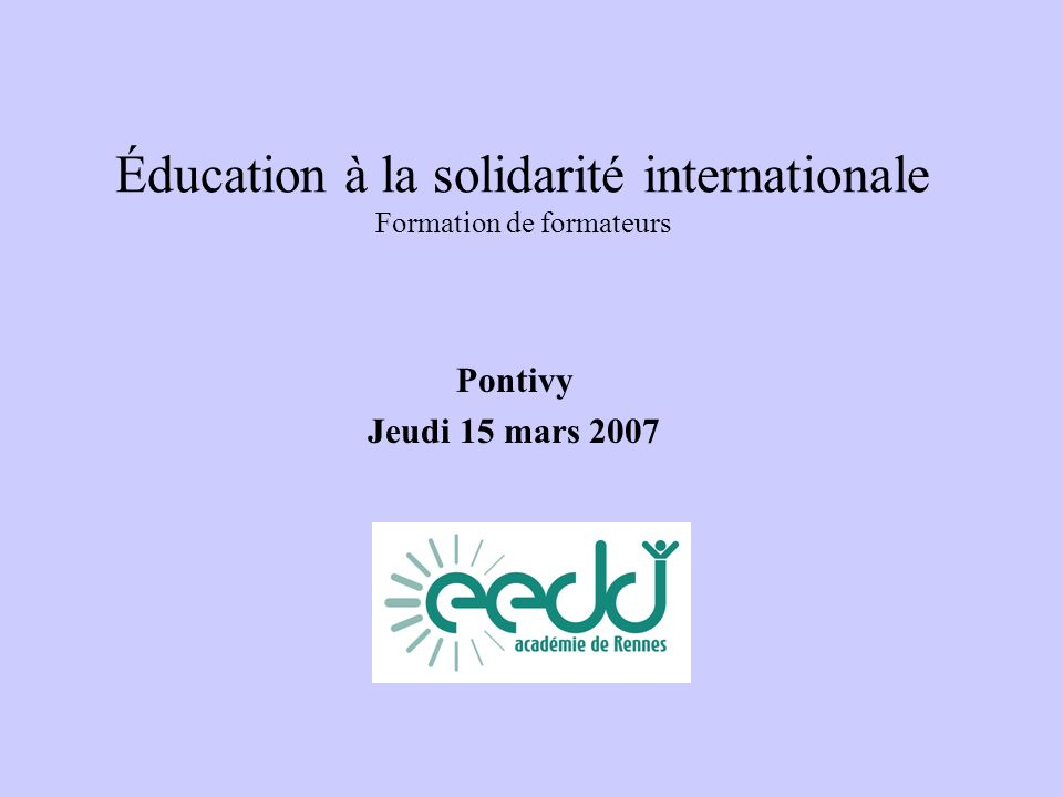 Éducation à la solidarité internationale Formation de formateurs Pontivy Jeudi 15 mars 2007