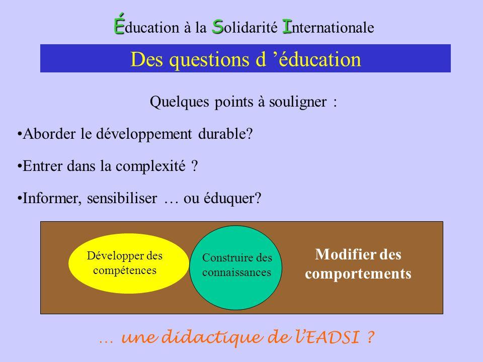 ÉSI É ducation à la S olidarité I nternationale Des questions d éducation Quelques points à souligner : Aborder le développement durable? Construire d