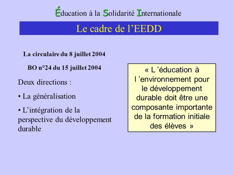 ÉSI É ducation à la S olidarité I nternationale La circulaire du 8 juillet 2004 BO n°24 du 15 juillet 2004 Deux directions : La généralisation Lintégr