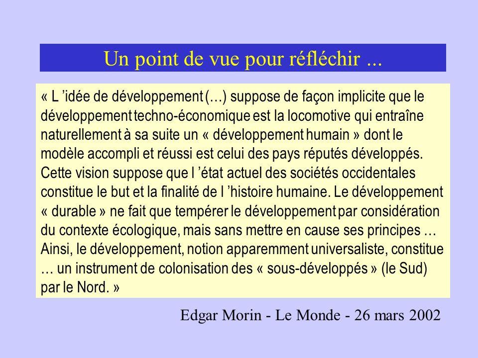 Un point de vue pour réfléchir... « L idée de développement (…) suppose de façon implicite que le développement techno-économique est la locomotive qu
