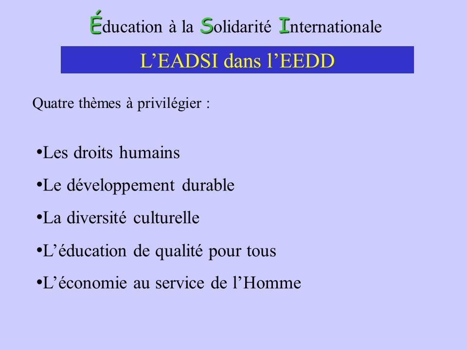 ÉSI É ducation à la S olidarité I nternationale Les droits humains Le développement durable La diversité culturelle Léducation de qualité pour tous Léconomie au service de lHomme LEADSI dans lEEDD Quatre thèmes à privilégier :