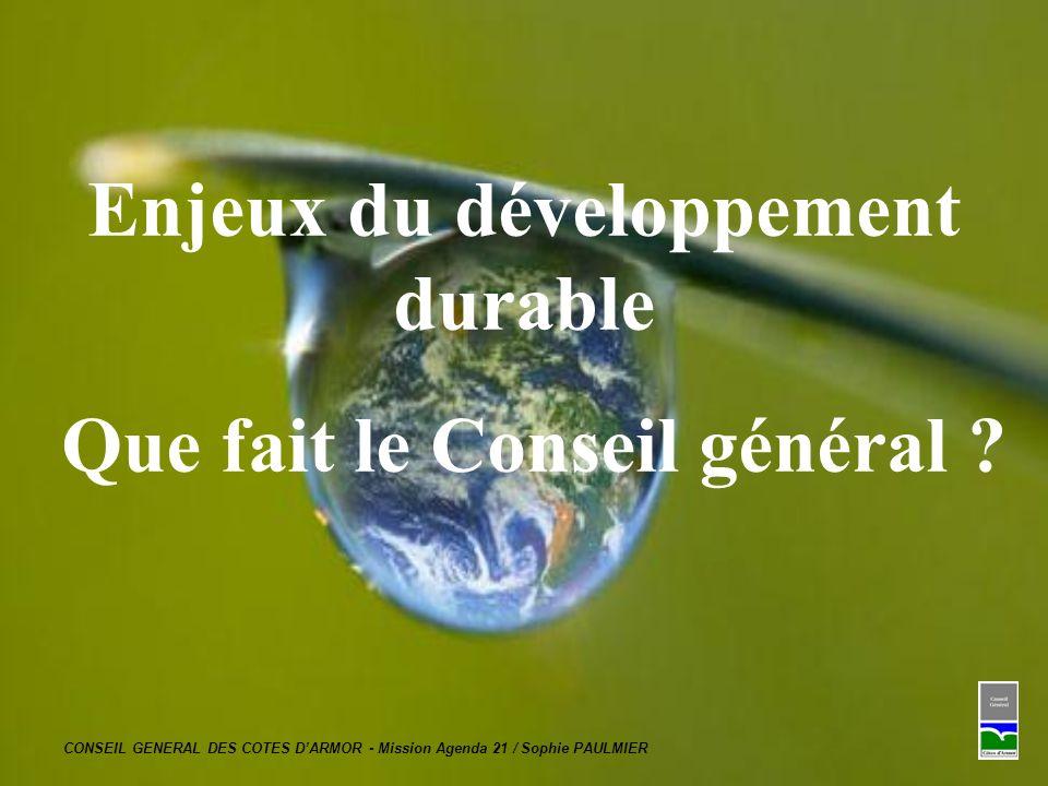 CONSEIL GENERAL DES COTES DARMOR - Mission Agenda 21 / Sophie PAULMIER Enjeux du développement durable Que fait le Conseil général ?