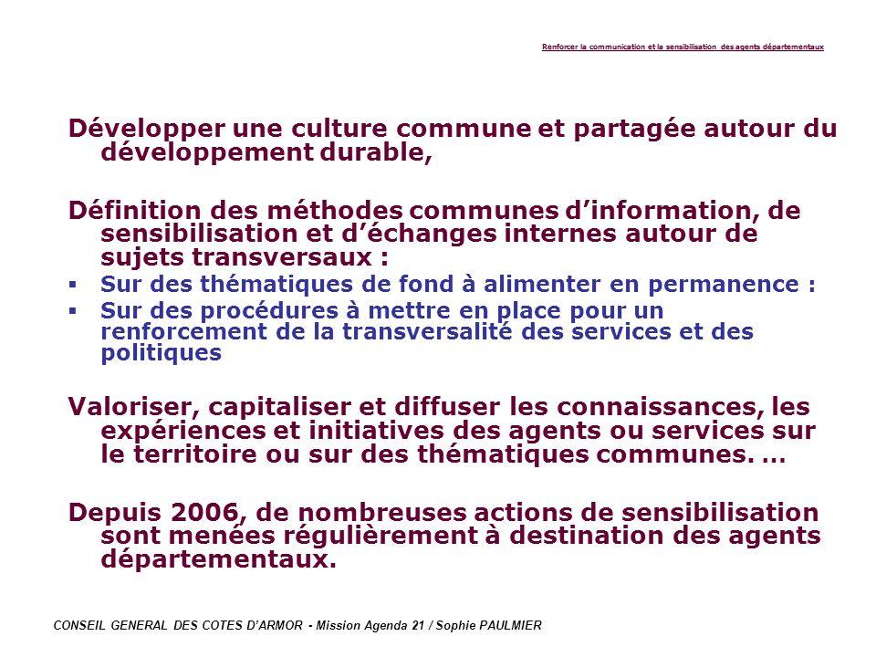 CONSEIL GENERAL DES COTES DARMOR - Mission Agenda 21 / Sophie PAULMIER Renforcer la communication et la sensibilisation des agents départementaux Déve