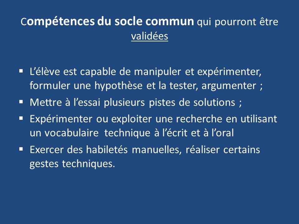C ompétences du socle commun qui pourront être validées Lélève est capable de manipuler et expérimenter, formuler une hypothèse et la tester, argument