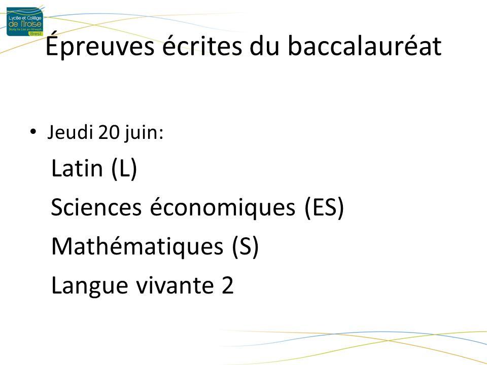 Épreuves écrites du baccalauréat Jeudi 20 juin: Latin (L) Sciences économiques (ES) Mathématiques (S) Langue vivante 2