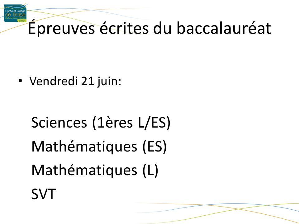 Épreuves écrites du baccalauréat Vendredi 21 juin: Sciences (1ères L/ES) Mathématiques (ES) Mathématiques (L) SVT