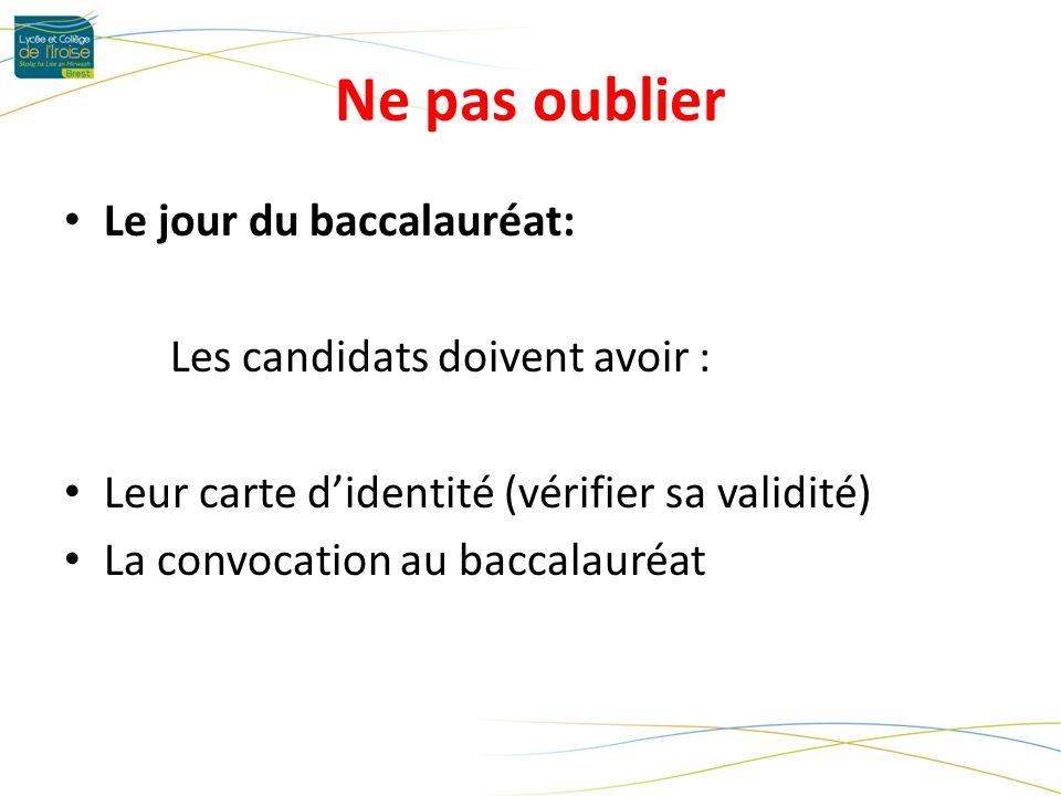 Ne pas oublier Le jour du baccalauréat: Les candidats doivent avoir : Leur carte didentité (vérifier sa validité) La convocation au baccalauréat