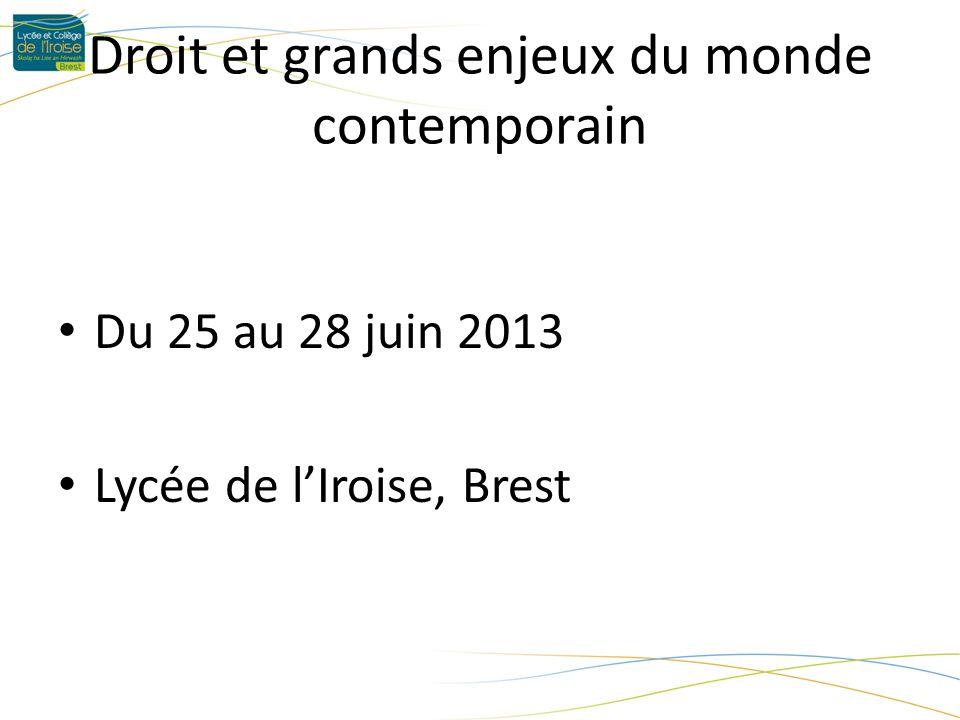 Droit et grands enjeux du monde contemporain Du 25 au 28 juin 2013 Lycée de lIroise, Brest
