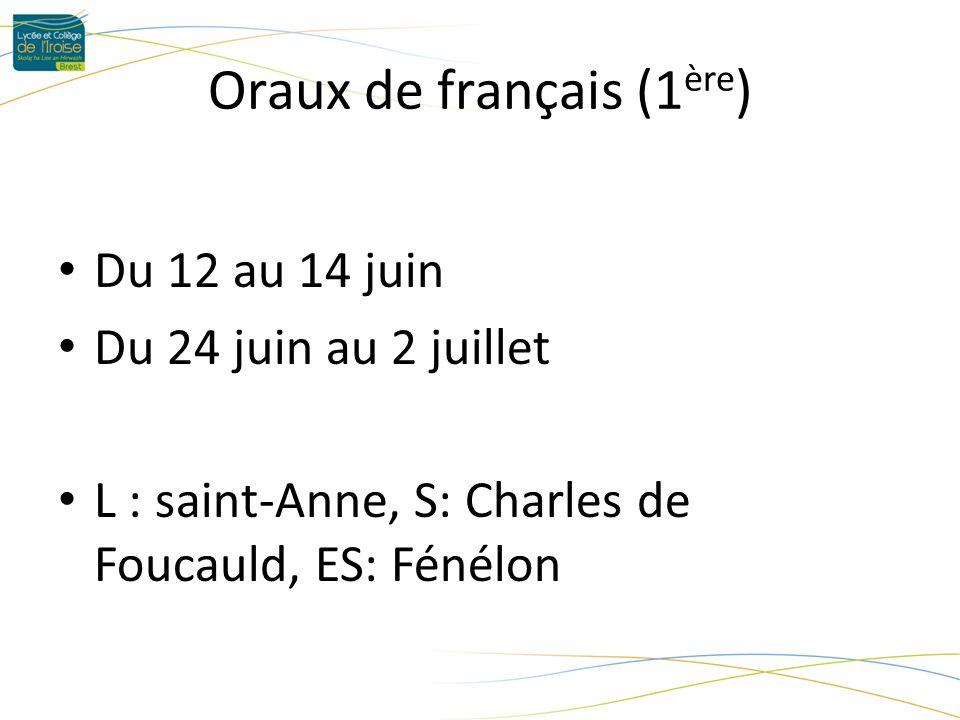 Oraux de français (1 ère ) Du 12 au 14 juin Du 24 juin au 2 juillet L : saint-Anne, S: Charles de Foucauld, ES: Fénélon