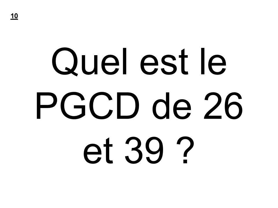 Quel est le PGCD de 26 et 39 ? 10