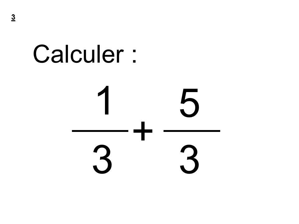 3 Calculer : 1 + 5 33