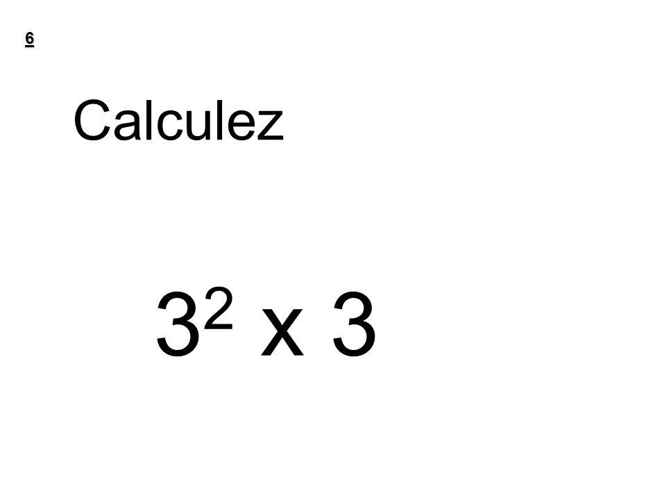 6 Calculez 3 2 x 3