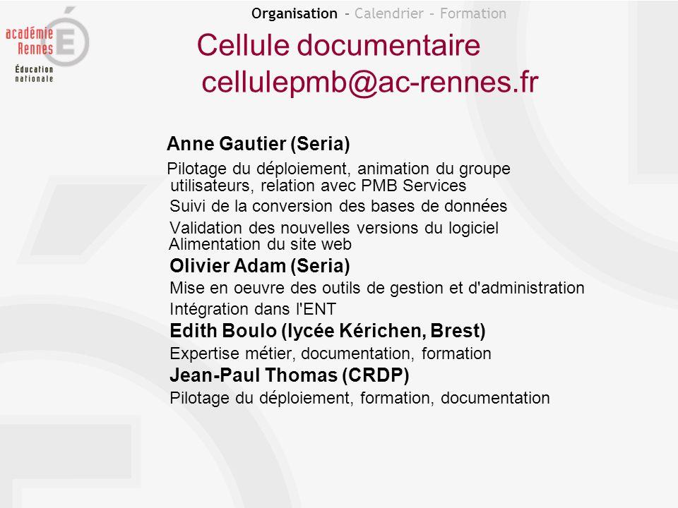 Cellule documentaire cellulepmb@ac-rennes.fr Anne Gautier (Seria) Pilotage du d é ploiement, animation du groupe utilisateurs, relation avec PMB Servi
