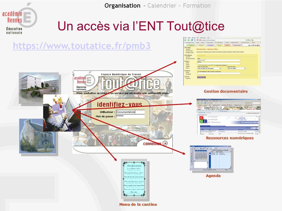 Organisation – Calendrier – Formation Un accès via lENT Tout@tice Agenda Ressources numériques Gestion documentaire Menu de la cantine https://www.tou