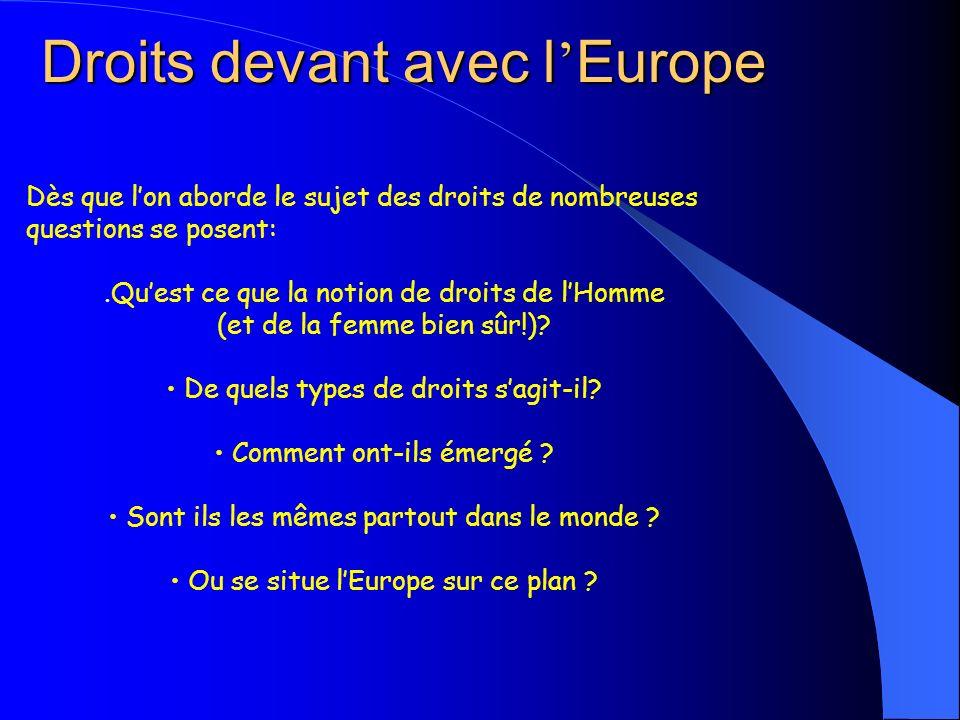 Droits devant avec l Europe Dès que lon aborde le sujet des droits de nombreuses questions se posent:.Quest ce que la notion de droits de lHomme (et d