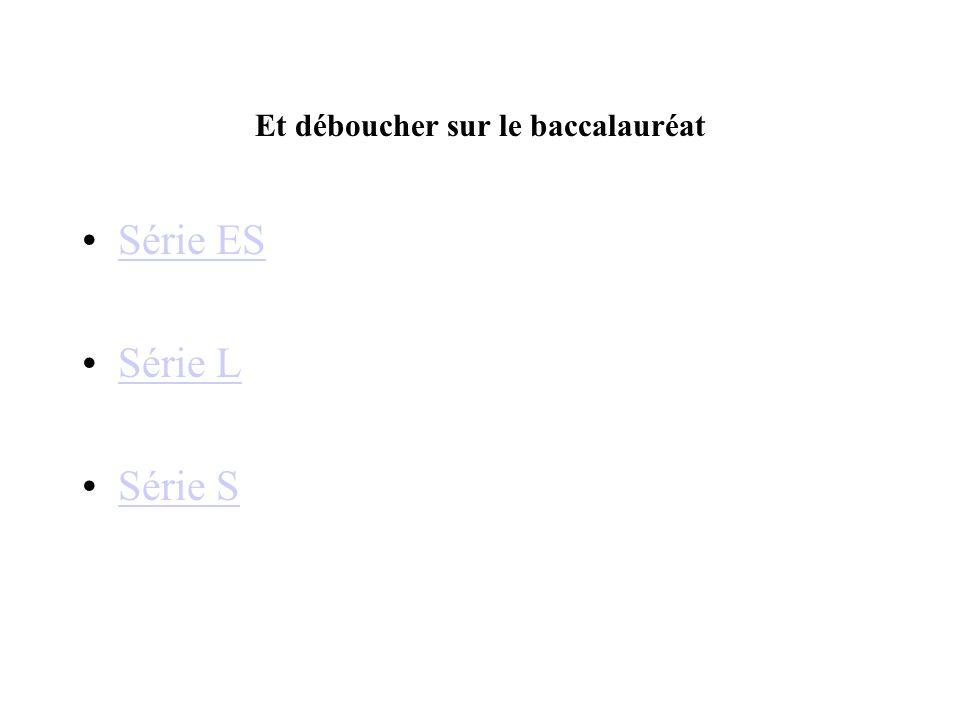 Et déboucher sur le baccalauréat Série ES Série L Série S