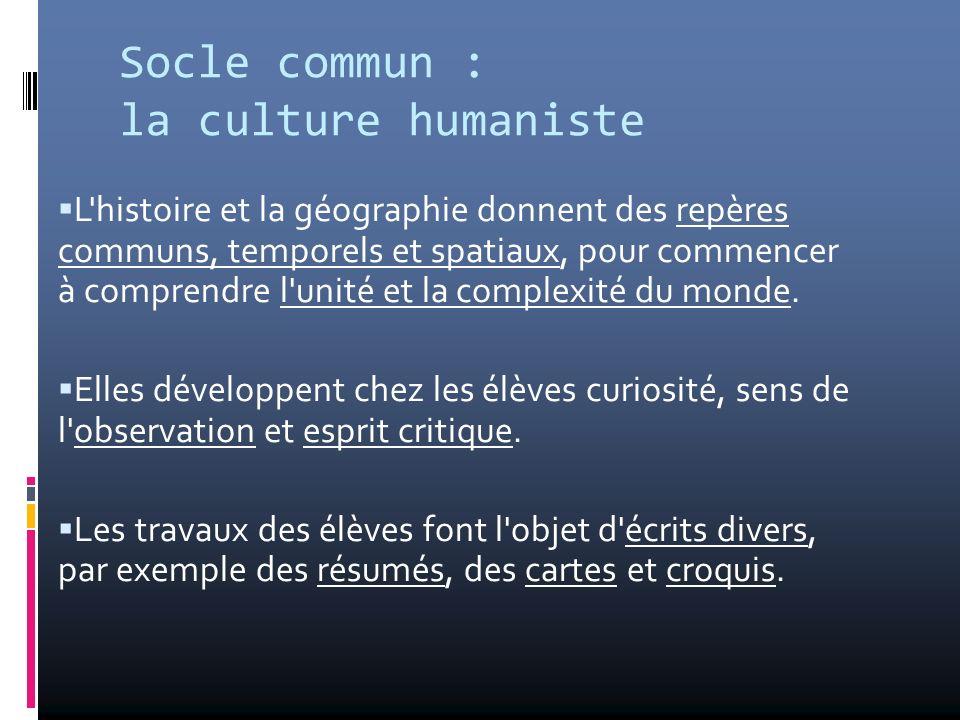 Socle commun : la culture humaniste L'histoire et la géographie donnent des repères communs, temporels et spatiaux, pour commencer à comprendre l'unit