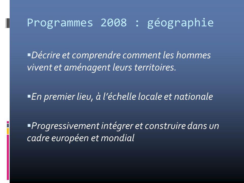 Programmes 2008 : géographie Décrire et comprendre comment les hommes vivent et aménagent leurs territoires. En premier lieu, à léchelle locale et nat