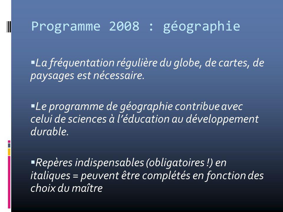Programme 2008 : géographie La fréquentation régulière du globe, de cartes, de paysages est nécessaire. Le programme de géographie contribue avec celu