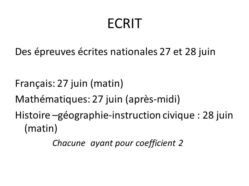ECRIT Des épreuves écrites nationales 27 et 28 juin Français: 27 juin (matin) Mathématiques: 27 juin (après-midi) Histoire –géographie-instruction civ