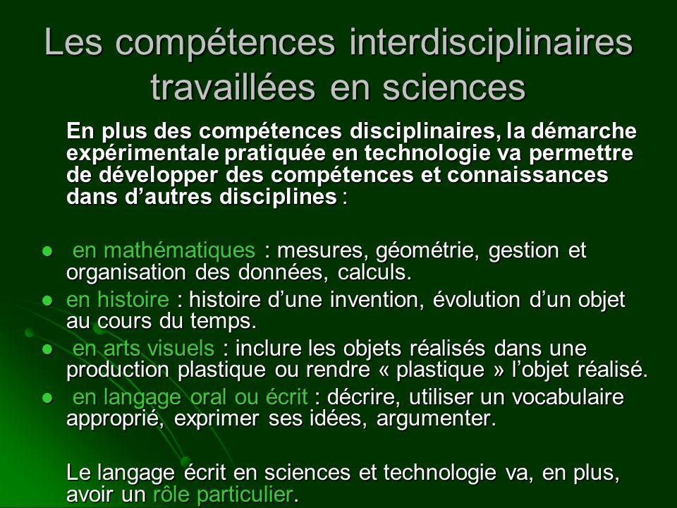 Les compétences interdisciplinaires travaillées en sciences En plus des compétences disciplinaires, la démarche expérimentale pratiquée en technologie