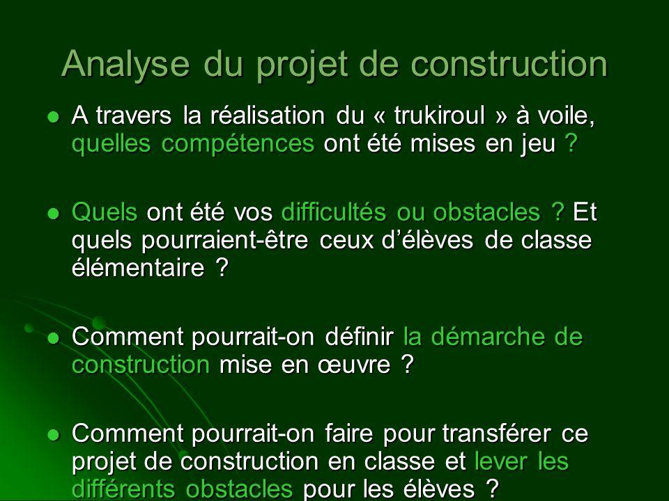 Analyse du projet de construction A travers la réalisation du « trukiroul » à voile, quelles compétences ont été mises en jeu ? A travers la réalisati
