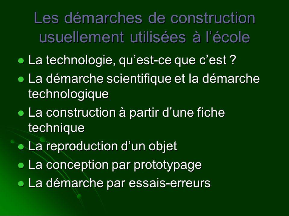 Les démarches de construction usuellement utilisées à lécole La technologie, quest-ce que cest ? La technologie, quest-ce que cest ? La démarche scien