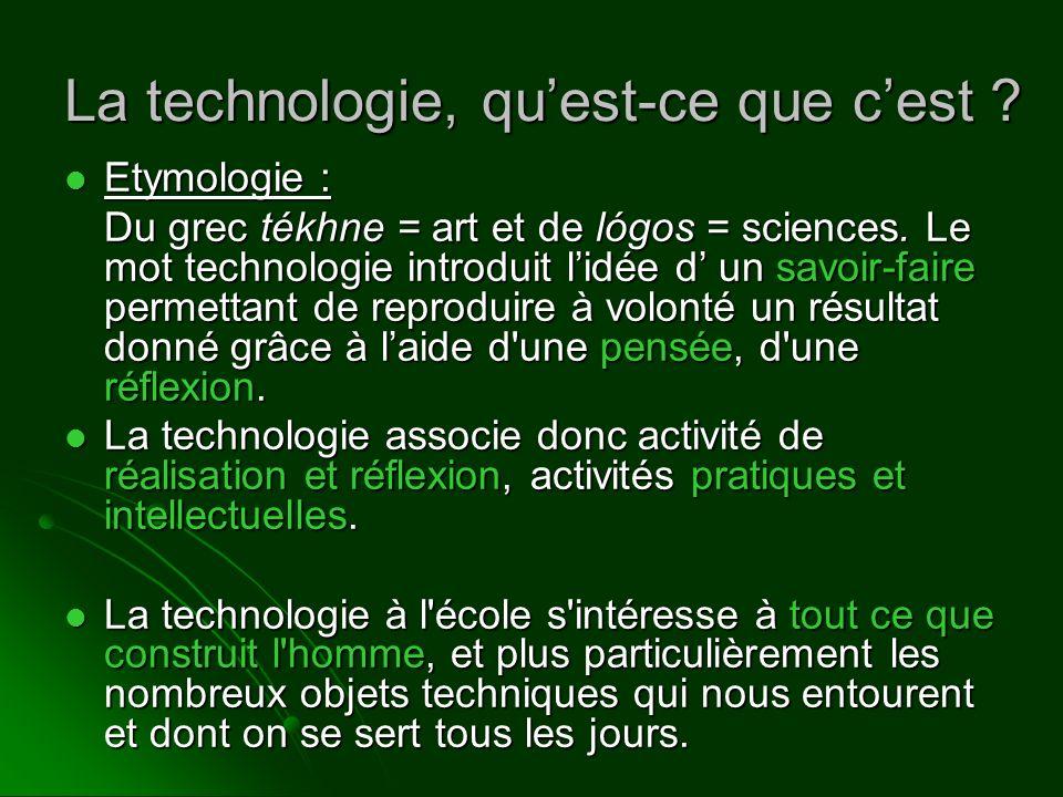 La technologie, quest-ce que cest ? Etymologie : Etymologie : Du grec tékhne = art et de lógos = sciences. Le mot technologie introduit lidée d un sav