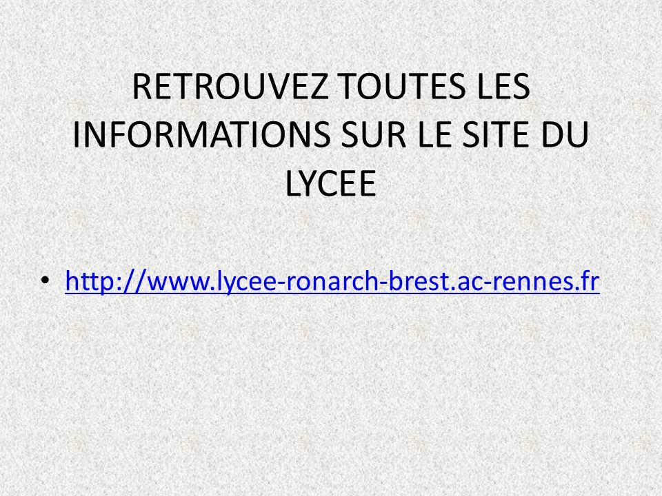 RETROUVEZ TOUTES LES INFORMATIONS SUR LE SITE DU LYCEE http://www.lycee-ronarch-brest.ac-rennes.fr