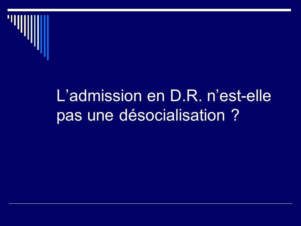 Ladmission en D.R. nest-elle pas une désocialisation