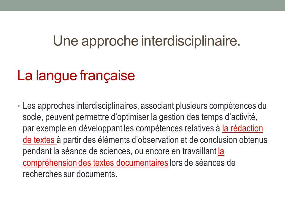 Une approche interdisciplinaire. La langue française Les approches interdisciplinaires, associant plusieurs compétences du socle, peuvent permettre do