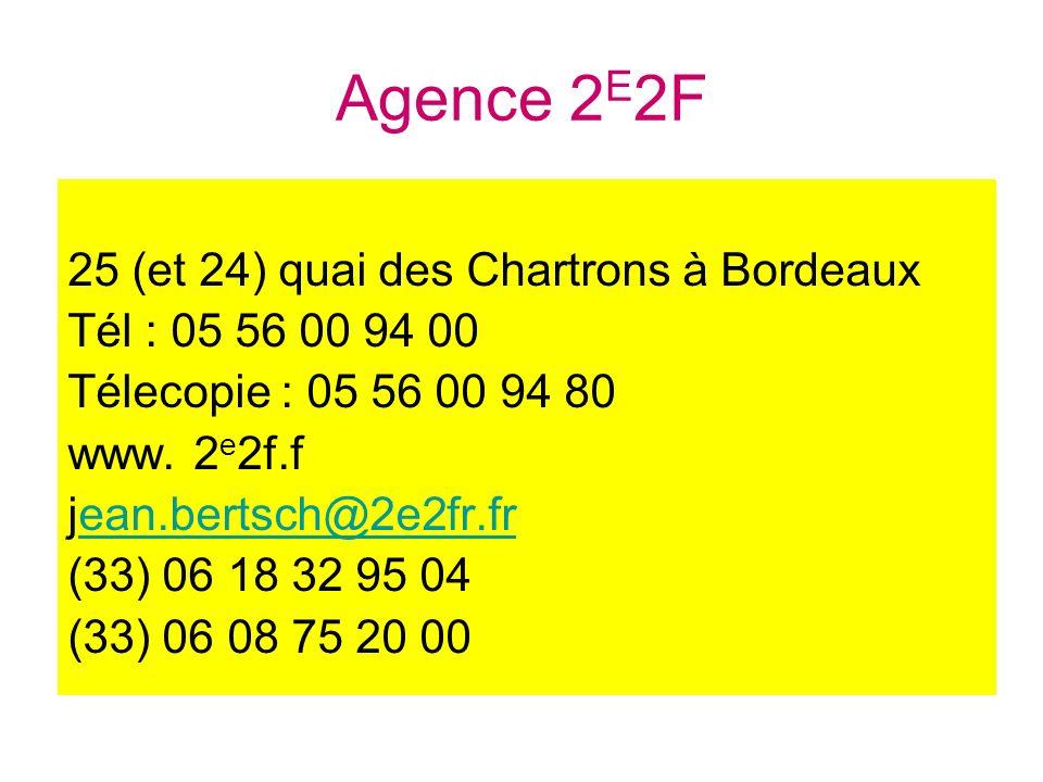 Agence 2 E 2F 25 (et 24) quai des Chartrons à Bordeaux Tél : 05 56 00 94 00 Télecopie : 05 56 00 94 80 www. 2 e 2f.f jean.bertsch@2e2fr.frean.bertsch@