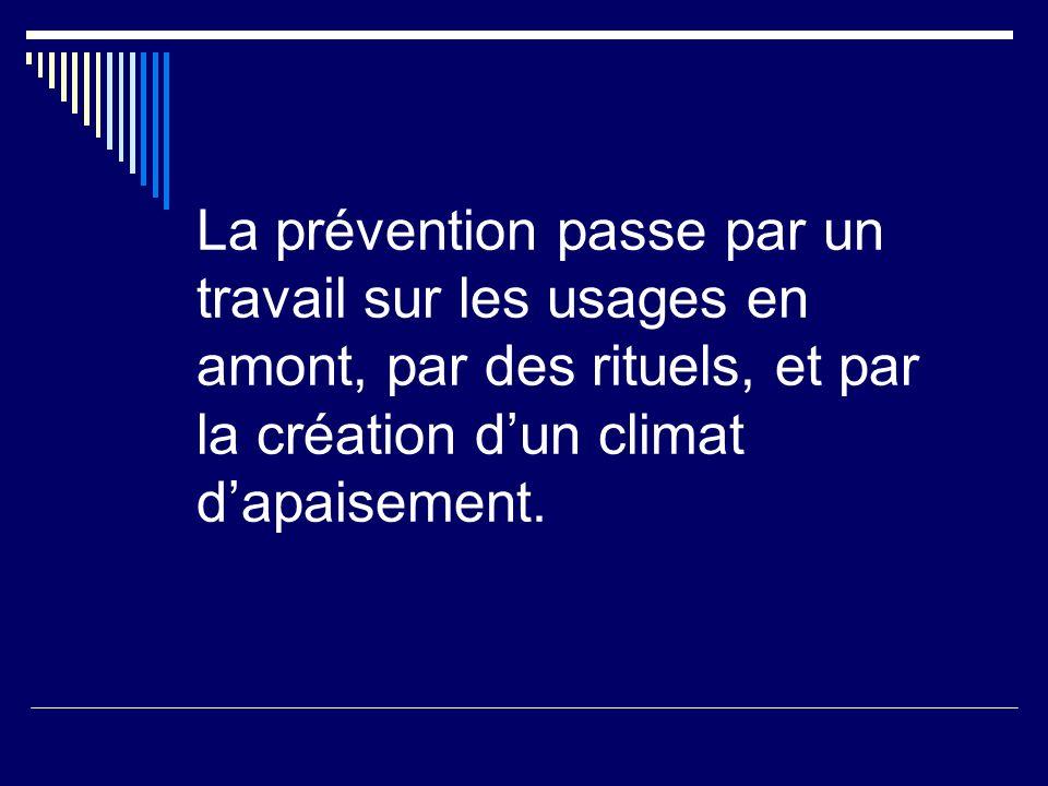 La prévention passe par un travail sur les usages en amont, par des rituels, et par la création dun climat dapaisement.