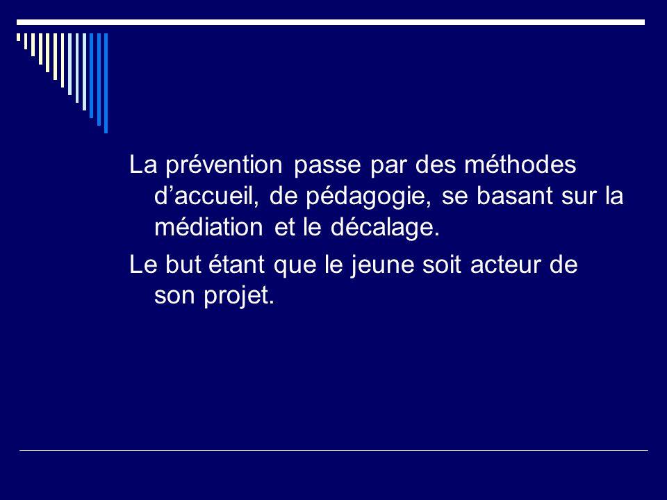 La prévention passe par des méthodes daccueil, de pédagogie, se basant sur la médiation et le décalage.
