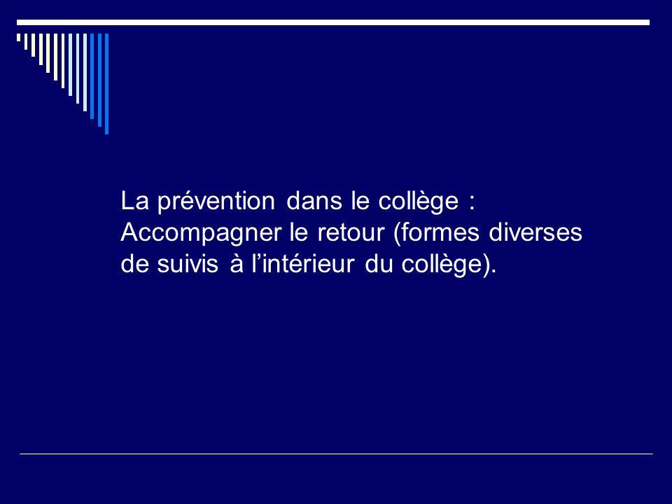 La prévention dans le collège : Accompagner le retour (formes diverses de suivis à lintérieur du collège).