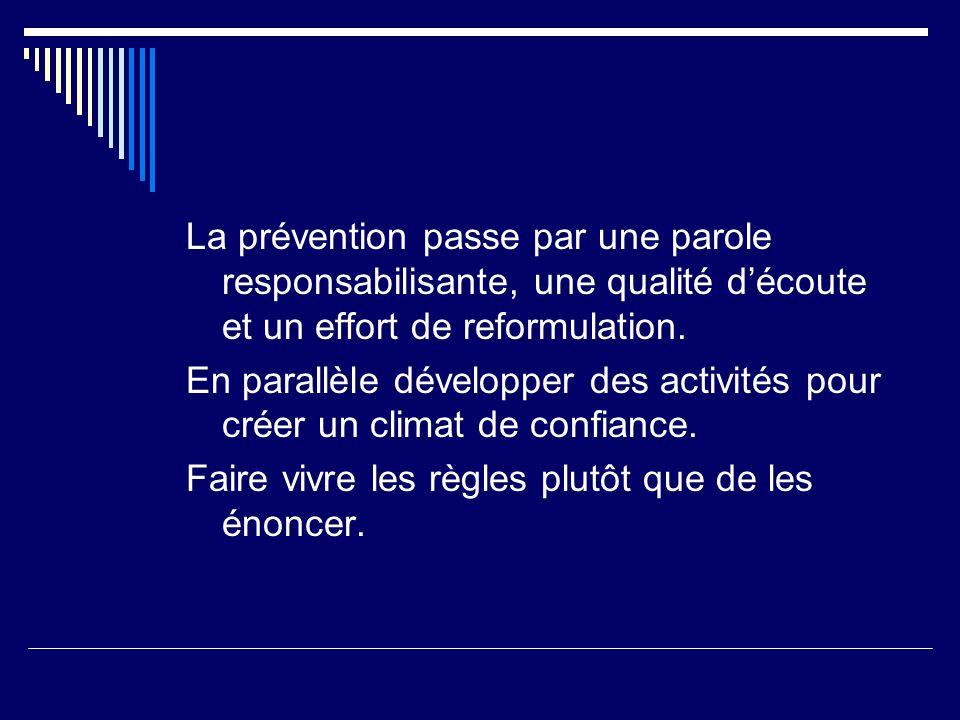 La prévention passe par une parole responsabilisante, une qualité découte et un effort de reformulation.