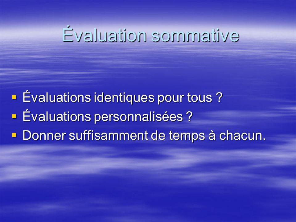 Évaluation sommative Évaluations identiques pour tous .