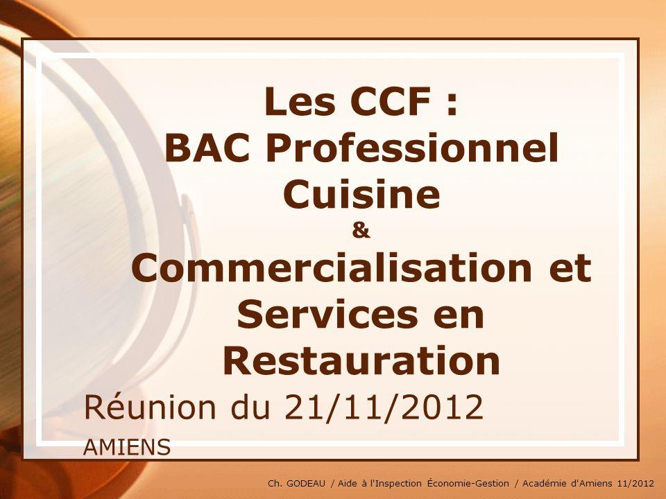 Ch. GODEAU / Aide à l'Inspection Économie-Gestion / Académie d'Amiens 11/2012 Les CCF : BAC Professionnel Cuisine & Commercialisation et Services en R