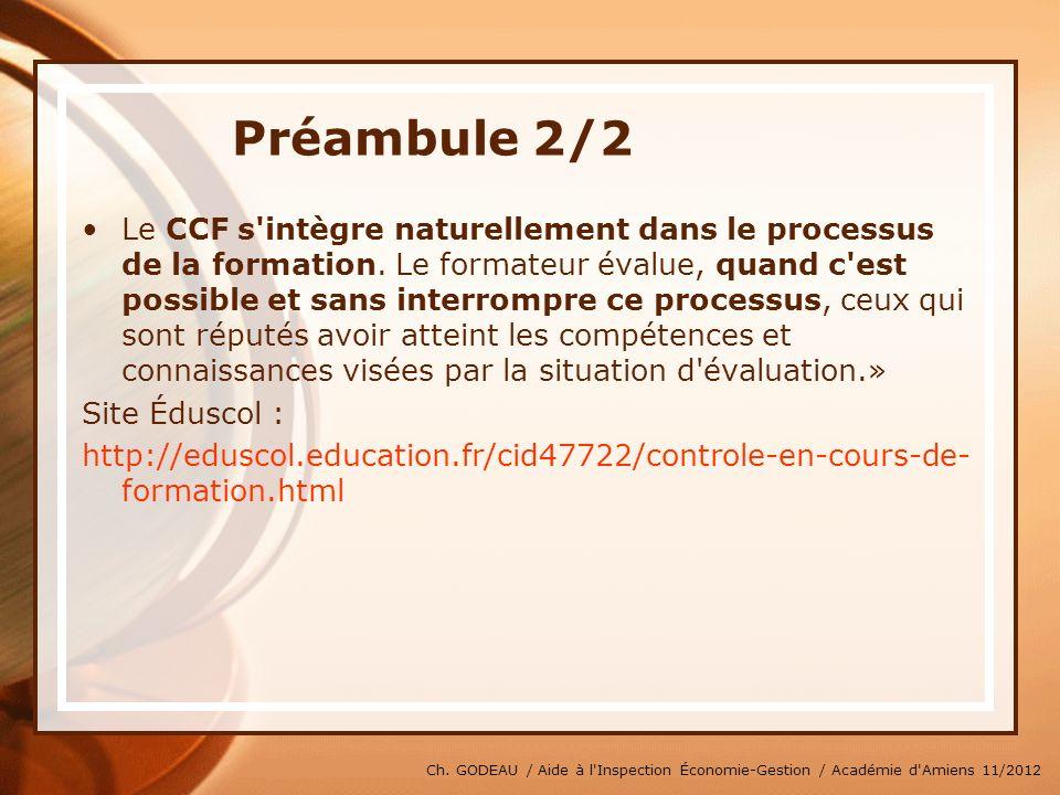 Ch. GODEAU / Aide à l'Inspection Économie-Gestion / Académie d'Amiens 11/2012 Préambule 2/2 Le CCF s'intègre naturellement dans le processus de la for