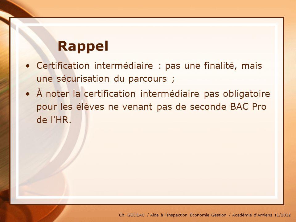 Ch. GODEAU / Aide à l'Inspection Économie-Gestion / Académie d'Amiens 11/2012 Rappel Certification intermédiaire : pas une finalité, mais une sécurisa