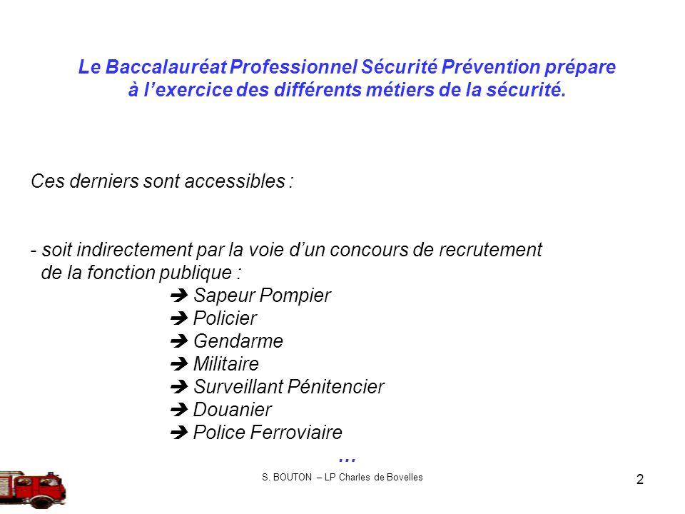 2 Le Baccalauréat Professionnel Sécurité Prévention prépare à lexercice des différents métiers de la sécurité. Ces derniers sont accessibles : - soit